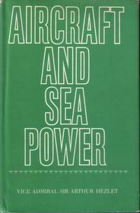 Aircraft and Sea Power by Hezlet, Vice Admiral Sir Arthur - 1970 - from Bookshelf Classics and Biblio.com