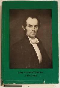 JOHN GREENLEAF WHITTIER: A BIOGRAPHY