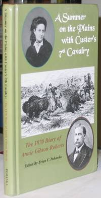 A Summer on the Plains with Custer's 7th Cavalry:  The 1870 Diary of Annie Gibson Roberts   -(SIGNED)-