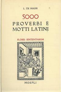 Flores sententiarum. Raccolta di 5000 proverbi e motti latini di uso quotidiano, in ordine per materie, con le fonti indicate, schiarimenti e la traduzione italiana.