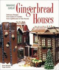 image of Making Great Gingerbread Houses : Delicious Designs from Cabins to Castles, from Lighthouses to Tree Houses