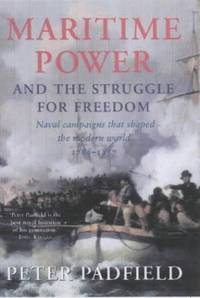 image of Maritime Power and the Struggle for Freedom: Naval Campaigns That Shaped the Modern World 1788-1857