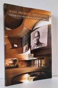 image of Past, Present, and Future. Challenges of the National Museum of the American Indian