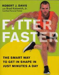 Fitter Faster. The Smart Way to Get in Shape in Just Minutes a Day