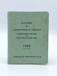 Guide to Adirondack Trails Northeastern Section and Northville-Placid Trail by  Orra A.; et al PHELPS - Fifth edition - 1950 - from Riverrun Books & Manuscripts (SKU: 406892)