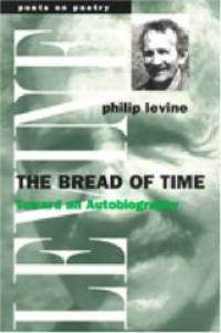image of The Bread of Time: Toward an Autobiography (Poets on Poetry)