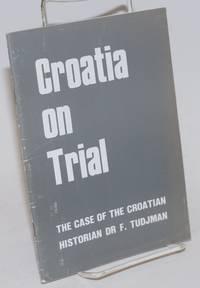 Croatia on Trial; The Case of the Croatian Historian Dr F.Tudjman. Translated by Dr Zdenka Palic-Kusan