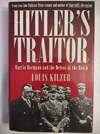 Hitler's Traitor : Martin Bormann and the Defeat of the Reich