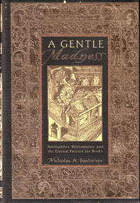 A Gentle Madness: Bibliophiles  Bibliomaniacs  and the Eternal Passion For Books