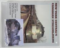 New York Central's Canadian Streamliners: A History of the New York - Detroit - Chicago Passenger Trains in the 19th and 20th Centuries