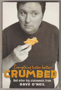 EVERYTHING TASTES BETTER CRUMBED: And Other Big Statements from Dave O'Neil  (Signed Copy)