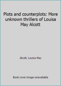 image of Plots and counterplots: More unknown thrillers of Louisa May Alcott