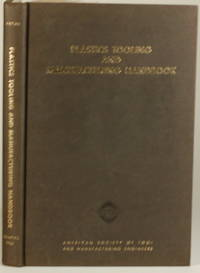 PLASTICS TOOLING AND MANUFACTURING HANDBOOK A Reference Book on the Use of  Plastics As Engineering Materials for Tool and Work Piece Fabrication by  Frank W. (Ed. ) Wilson - First Edition - 1965 - from Gravelly Run Antiquarians (SKU: 18631)