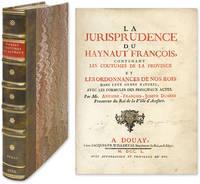 La Jurisprudence du Haynaut Francois, Contenant les Coutumes de la..