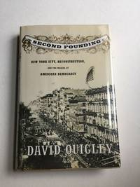 Second Founding New York City, Reconstruction, and the Making of American Democracy