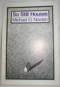 So Still Houses by  Michael O Nowlan - Paperback - Signed First Edition - 1985 - from Dave Shoots, Bookseller and Biblio.com