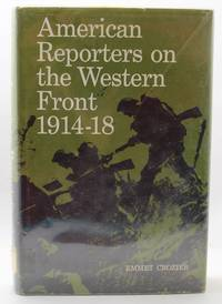 image of American Reporters On The Western Front 1914-18