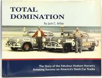 [SIGNED] [AUTOMOBILES] TOTAL DOMINATION. THE STORY OF THE FABULOUS HUDSON HORNET'S AMAZING SUCCESS ON AMERICA'S STOCK CAR TRACKS