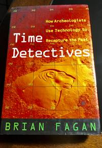 Time Detectives: How Archaeologists Use Technology to Recapture the Past