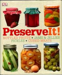 Preserveit! [Preserve It!] : [Bottled Fruits, Jams & Jellies, Pickles, Cured Meats]