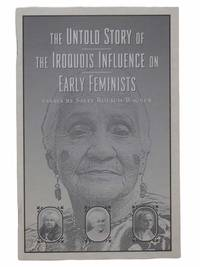 The Untold Story of the Iroquois Influence on Early Feminists: Essays