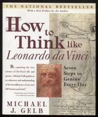How to Think Like Leonardo da Vinci ;  Seven Steps to Genius Every Day   Seven Steps to Genius Every Day