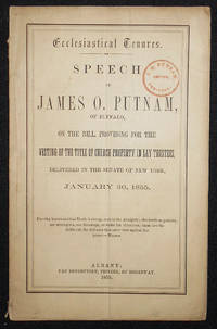 image of Ecclesiastical Tenures: Speech of James O. Putnam, of Buffalo, on the Bill, Providing for the Vesting of the Title of Church Property in Lay Trustees, Delivered in the Senate of New York, January 30, 1855