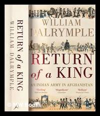 The return of a king : Shah Shuja and the first battle for Afghanistan / William Dalrymple