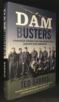 Dam Busters; Canadian Airmen and the Secret Raid Against Nazi Germany