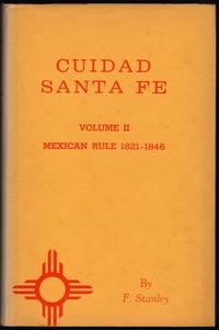 image of Ciudad Santa Fe: Volume II; Mexican Rule 1821-1846