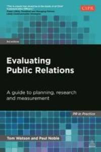 Evaluating Public Relations: A Guide to Planning, Research and Measurement (PR in Practice) by Tom Watson - Paperback - 2014-09-08 - from Books Express and Biblio.com