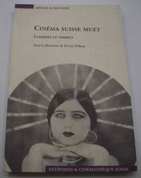 Cinema Suisse Muet: Lumieres et Ombres