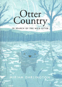 Otter Country: In Search of the Wild Otter by  Miriam Darlington - Hardcover - 2012-09-06 - from M Godding Books Ltd (SKU: 165011)