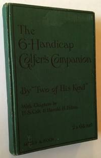 The Six Handicap Golfer's Companion by Two of His Kind (With Chapters by Harold H. Hilton and H.S. Colt) - First Edition - 1909 - from Appledore Books, ABAA (SKU: 14915)