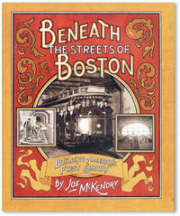 Beneath the Streets of Boston:  Building America's First Subway