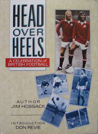 Head over Heels : Celebration of British Football by  Jim Hossack - Hardcover - 1989 - from Hanselled Books and Biblio.co.uk
