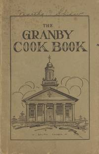 Granby Cook Book. Published by The Ladies' Aid Society [of the] South Congregational Church