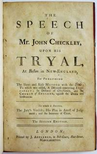 THE SPEECH OF MR. JOHN CHECKLEY, UPON HIS TRYAL, AT BOSTON IN NEW-ENGLAND,  FOR PUBLISHING THE SHORT AND EASY METHOD WITH THE DEISTS: TO WHICH WAS ADDED, A DISCOURSE CONCERNING EPISCOPACY; IN DEFENCE OF CHRISTIANITY, AND THE CHURCH OF ENGLAND, AGAINST THE DEISTS AND DISSENTERS. TO WHICH IS ADDED, THE JURY'S VERDICT; HIS PLEA IN ARREST OF JUDGMENT; AND THE SENTENCE OF COURT. THE SECOND EDITION