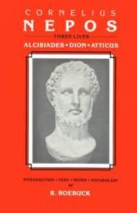 image of Cornelius Nepos: Three Lives -- Alcibiades, Dion, Atticus