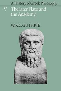 image of A History of Greek Philosophy v5: Volume 5, the Later Plato and the Academy (Later Plato & the Academy)