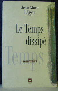Le Temps Dissipe: Souvenirs by  Jean-Marc Leger - Paperback - 1999 - from Pinacle Books and Biblio.com
