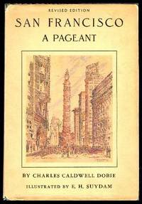 SAN FRANCISCO - A Pageant by  Charles Caldwell Dobie - First Printing - First Thus - 1939 - from W. Fraser Sandercombe and Biblio.com