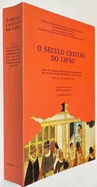 image of O século cristão do Japão. Actas do colóquio internacional comemorativo dos 450 anos de amizade Portugal-Japão (1543-1993)