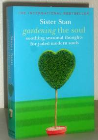 Gardening the Soul - Soothing Seasonal Thoughts for Jaded modern Souls