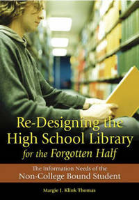 Re-Designing the High School Library for the Forgotten Half: The Information Needs of the...