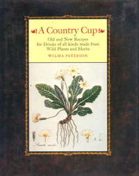 image of A Country Cup: Old And New Recipes For Drinks Of All Kinds Made From Wild Plants And Herbs