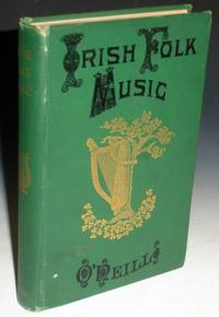 image of Irish Folk Music, a Fascinating Hobby with Some Account of Allied Subjects Including  O'Farrell's Treatise on the Irish or Union Pipes and Touhey's Hints to Amateur pipers
