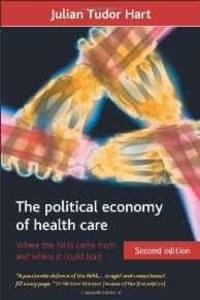 THE POLITICAL ECONOMY OF HEALTH CARE, SECOND EDITION: WHERE THE NHS CAME FR OM AND WHERE IT COULD LEAD (HEALTH & SOCIETY)