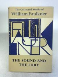 The Sound and the Fury The collected works of William Faulkner