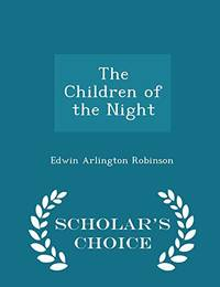 The Children of the Night   Scholar's Choice Edition